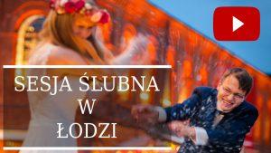 Sesja ślubna w Łodzi. Kulisy powstawanie pleneru.